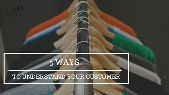 5 ways to understand your customer