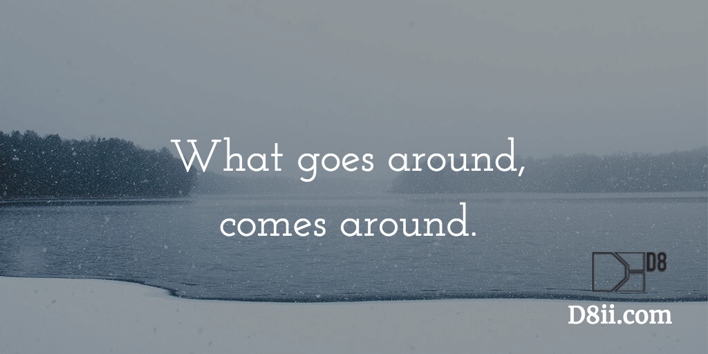 D8ii quote, what goes around comes around